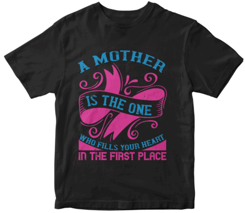 A mother is the one who fills your heart in the first place