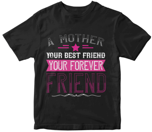 A mother is your first friend, your best friend, your forever friend