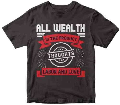 All wealth is the product of thoughts, labor, and love