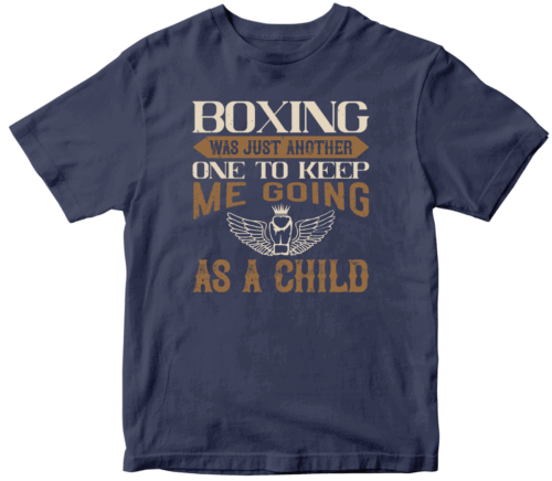 Boxing was just another one to keep me going as a child