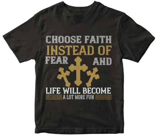 Choose faith instead of fear and life will become a lot more fun