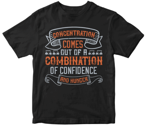 Concentration comes out of a combination of confidence and hunger