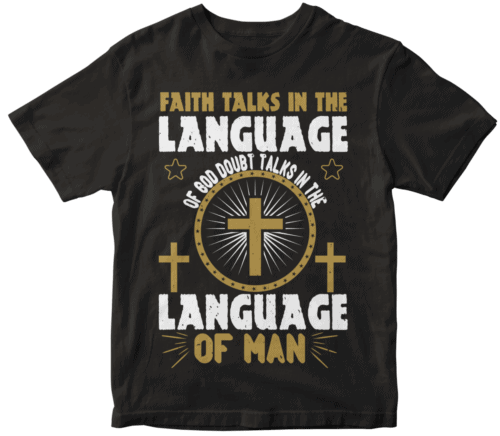 Faith talks in the language of God. Doubt talks in the language of man