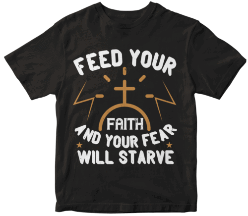 Feed your faith and your fear will starve