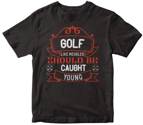 Golf, like measles, should be caught young