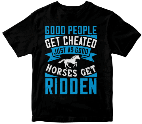 Good people get cheated, just as good horses get ridden