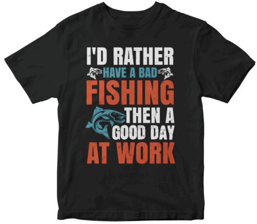 I'd rather have a bad fishing then a good day at work