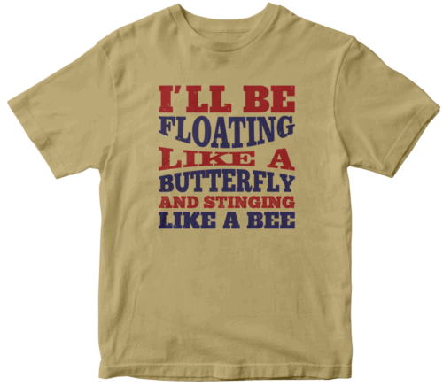 I'll be floating like a butterfly and stinging like a bee