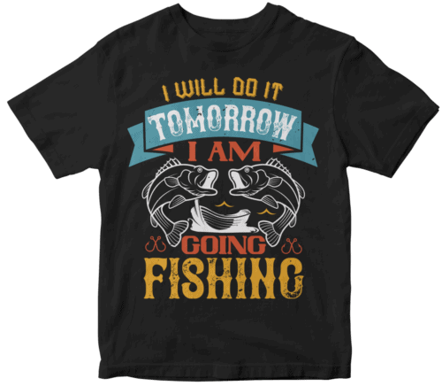 I WILL DO IT TOMORROW  I AM  GOING FISHING