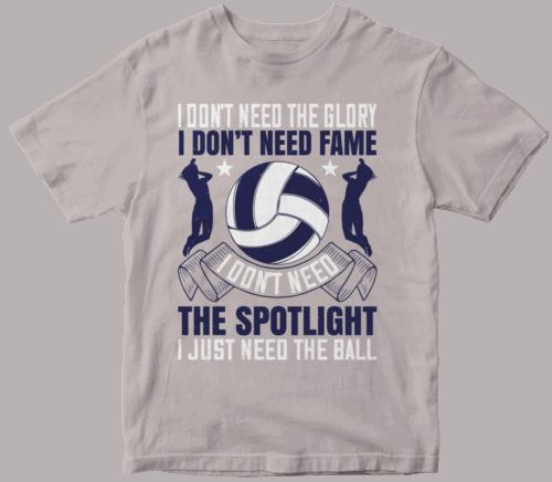 I don't need the glory. I don't need fame. I don't need the spotlight. I just need the ball