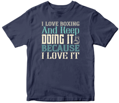 I love boxing and keep doing it because I love it