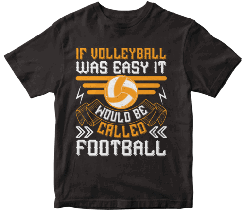 If volleyball was easy it would be called football