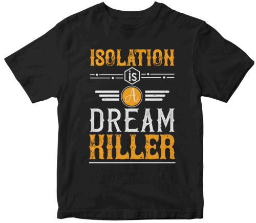 Isolation is a dream killer
