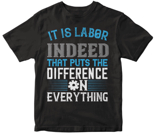 It is labor indeed that puts the difference on everything