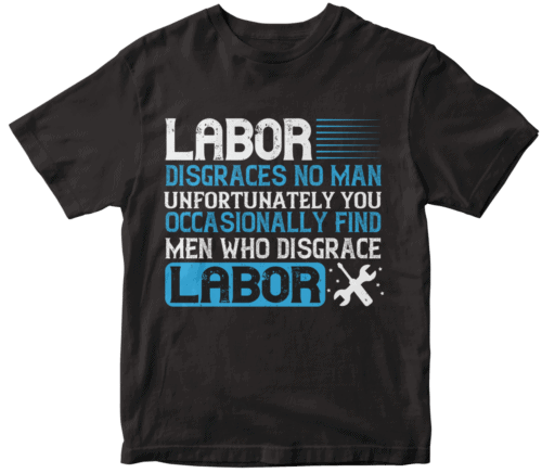Labor disgraces no man; unfortunately, you occasionally find men who disgrace labor