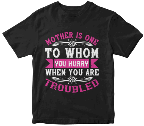 Mother is one to whom you hurry when you are troubled