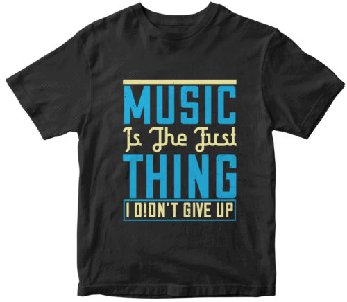 Music is the first thing I didn't give up
