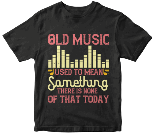 Old music used to mean something. There is none of that today