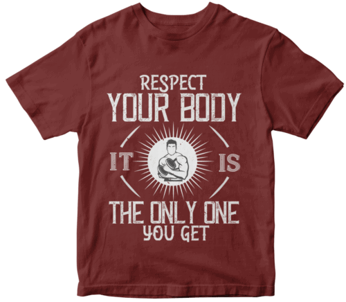 Respect your body. It's the only one you get