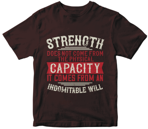 Strength does not come from the physical capacity. It comes from an indomitable will