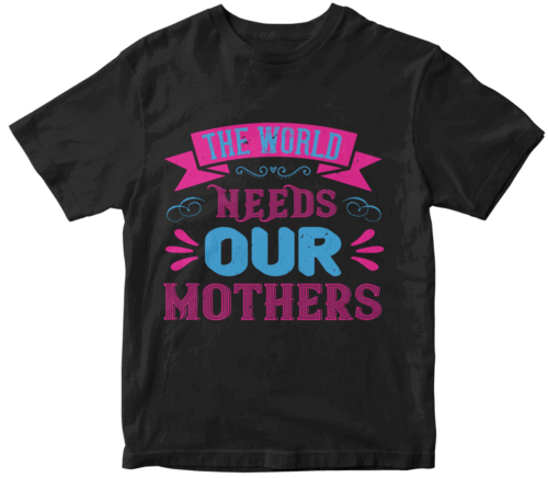 The world needs our mothers