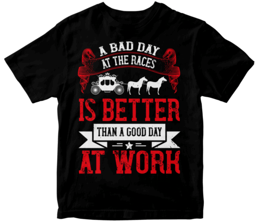a bad day at the races is better than a good day at work