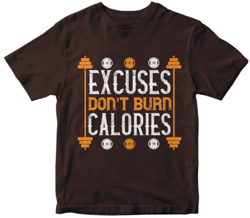 excuses don't burns calories