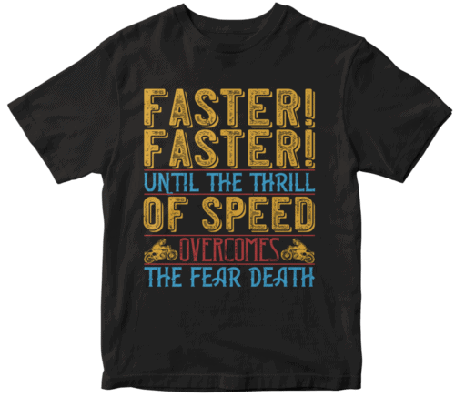 faster faster until the thrill of speed overcomes the fear death