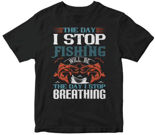 the day i stop fishing will be